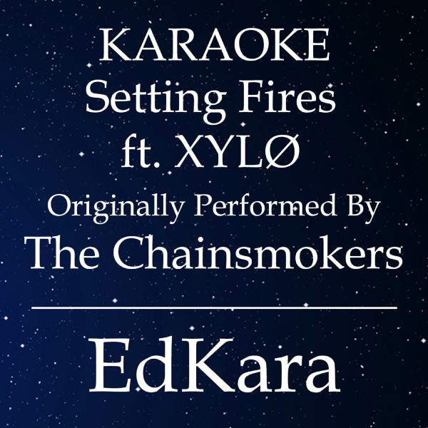 Setting Fires (Originally Performed by The Chainsmokers feat. XYLO) [Karaoke No Guide Melody Version]