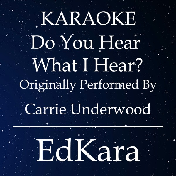 Do You Hear What I Hear? (Originally Performed by Carrie Underwood) [Karaoke No Guide Melody Version]