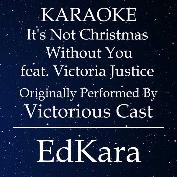It's Not Christmas Without You (Originally Performed by Victorious Cast feat. Victoria Justice) [Karaoke No Guide Melody Version]