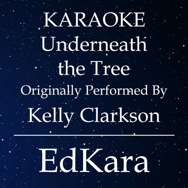 Underneath the Tree (Originally Performed by Kelly Clarkson) [Karaoke No Guide Melody Version]