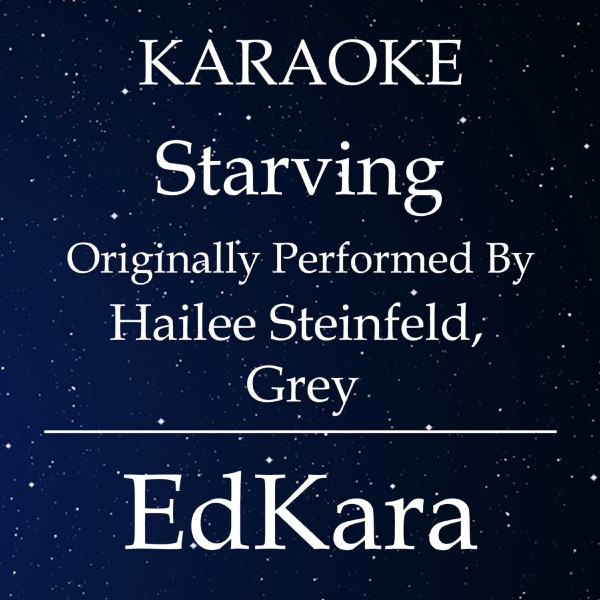 Starving (Originally Performed by Hailee Steinfeld & Grey) [Karaoke No Guide Melody Version]