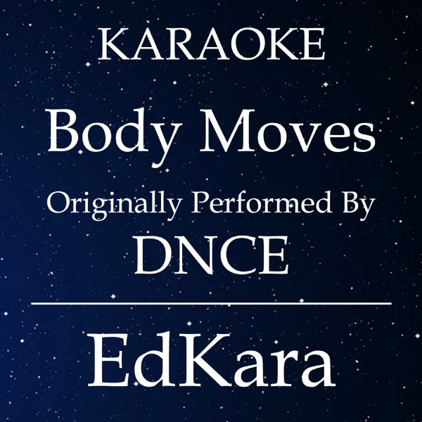 Body Moves (Originally Performed by DNCE) [Karaoke No Guide Melody Version]