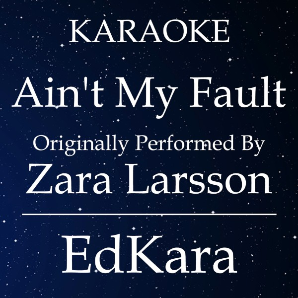Ain't My Fault (Originally Performed by Zara Larsson) [Karaoke No Guide Melody Version]