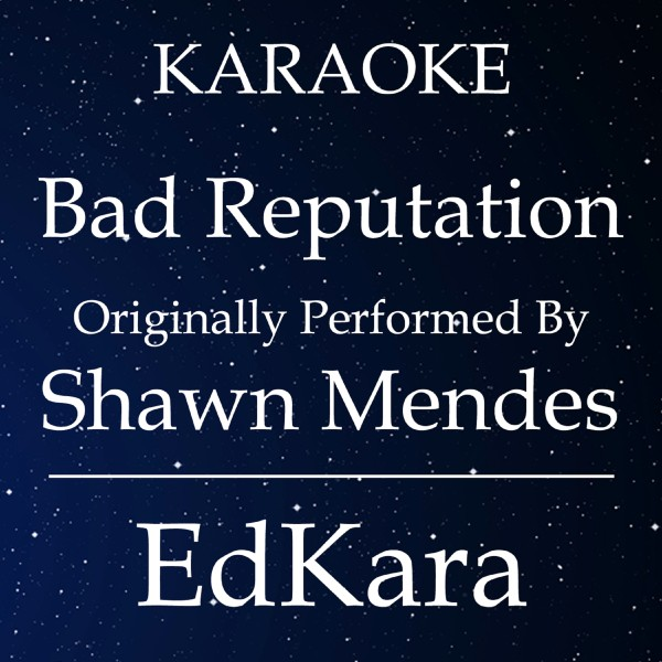 Bad Reputation (Originally Performed by Shawn Mendes) [Karaoke No Guide Melody Version]