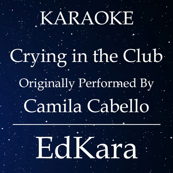 Crying in the Club (Originally Performed by Camila Cabello) [Karaoke No Guide Melody Version]