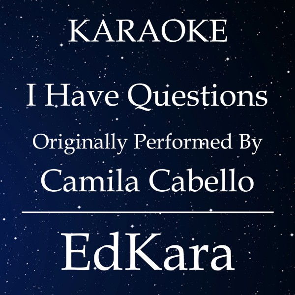 I Have Questions (Originally Performed by Camila Cabello) [Karaoke No Guide Melody Version]