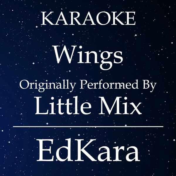 Wings (Originally Performed by Little Mix) [Karaoke No Guide Melody Version]