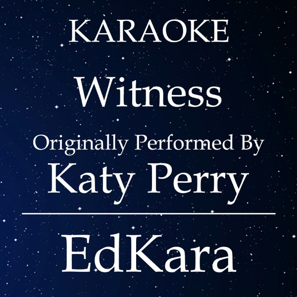 Witness (Originally Performed by Katy Perry) [Karaoke No Guide Melody Version]