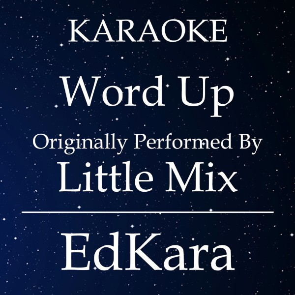 Word Up (Originally Performed by Little Mix) [Karaoke No Guide Melody Version]