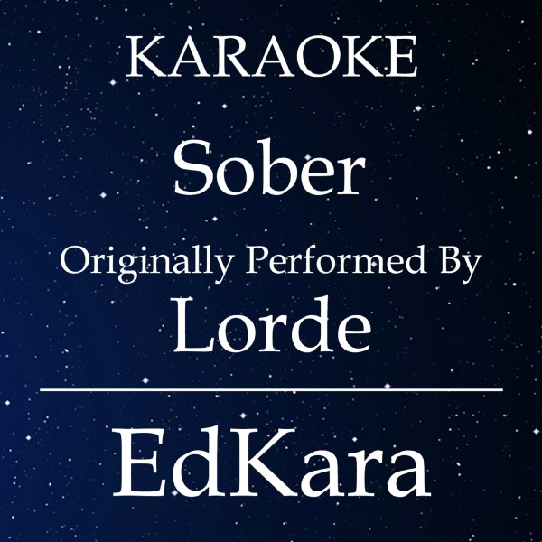 Sober (Originally Performed by Lorde) [Karaoke No Guide Melody Version]