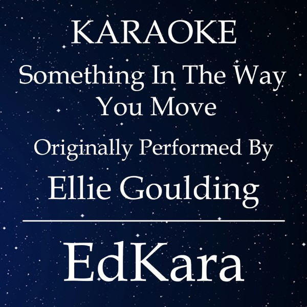 Something in the Way You Move (Originally Performed by Ellie Goulding) [Karaoke No Guide Melody Version]