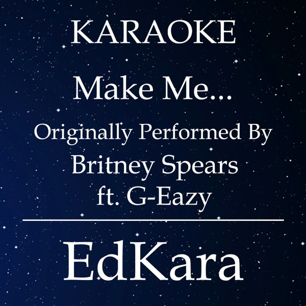 Make Me... (Originally Performed by Britney Spears feat. G-Eazy) [Karaoke No Guide Melody Version]